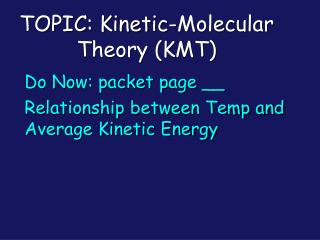 TOPIC: Kinetic-Molecular Theory (KMT)