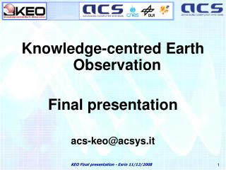 Knowledge-centred Earth Observation Final presentation acs-keo@acsys.it