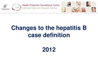 Changes to the hepatitis B case definition 2012