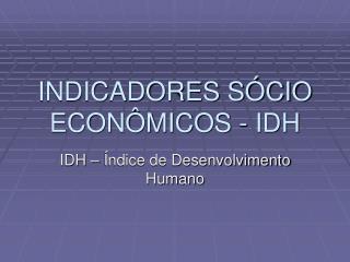 INDICADORES SÓCIO ECONÔMICOS - IDH