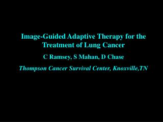 Image-Guided Adaptive Therapy for the Treatment of Lung Cancer C Ramsey, S Mahan, D Chase