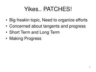Yikes.. PATCHES!