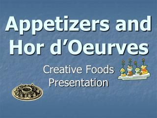 Appetizers and Hor d'Oeurves