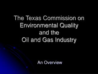 The Texas Commission on Environmental Quality   and the  Oil and Gas Industry