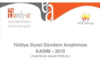Türkiye Siyasi Gündem Araştırması KASIM  – 2010 ( PARTİLER ARASI İTTİFAK )