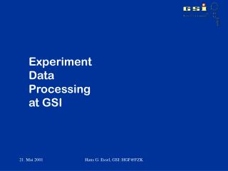 Experiment  Data  Processing  at GSI