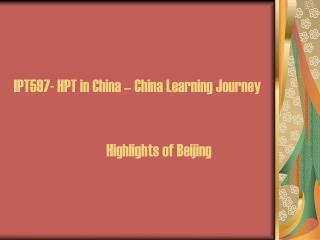 IPT597- HPT in China – China Learning Journey