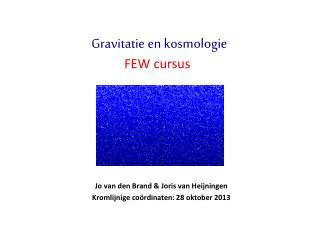 Jo van den Brand & Joris van Heijningen Kromlijnige coördinaten: 28 oktober 2013
