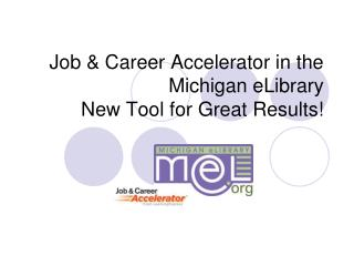 Job & Career Accelerator in the Michigan eLibrary New Tool for Great Results!