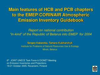 Sergey Kakareka, Tamara Kukharchyk Institute for Problems of Natural Resources Use & Ecology