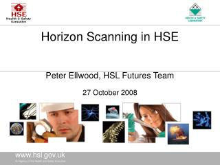Horizon Scanning in HSE Peter Ellwood, HSL Futures Team