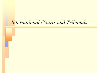 International Courts and Tribunals