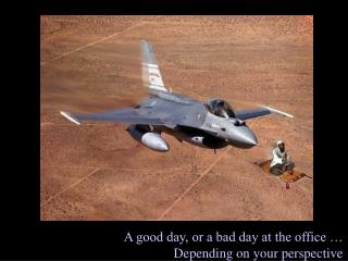 A good day, or a bad day at the office … Depending on your perspective
