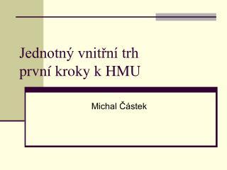 Jednotný vnitřní trh první kroky k HMU