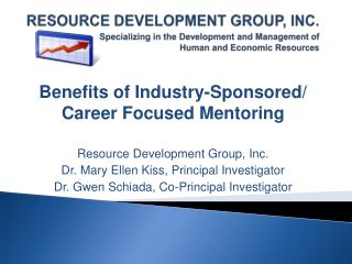 Benefits of Industry-Sponsored/ Career Focused Mentoring Resource Development Group, Inc.