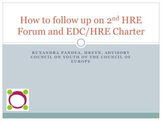 How to follow up on 2 nd  HRE Forum and EDC/HRE Charter