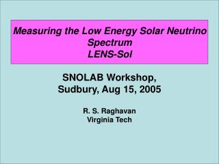 Measuring the Low Energy Solar Neutrino  Spectrum LENS-Sol SNOLAB Workshop,  Sudbury, Aug 15, 2005