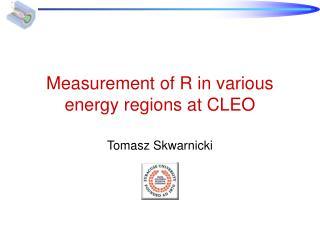 Measurement of R in various energy regions at CLEO