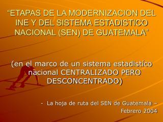 """ETAPAS DE LA MODERNIZACION DEL INE Y DEL SISTEMA ESTADISTICO NACIONAL (SEN) DE GUATEMALA"""