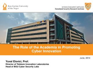 Yuval Elovici, Prof.  Director of Telekom Innovation Laboratories Head of BGU Cyber Security Labs