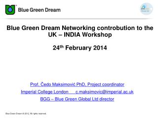 Blue Green Dream Networking controbution to the UK – INDIA Workshop  24 th  February 2014