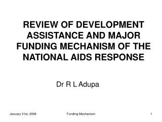 REVIEW OF DEVELOPMENT ASSISTANCE AND MAJOR FUNDING MECHANISM OF THE NATIONAL AIDS RESPONSE