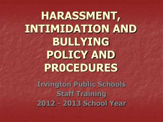 HARASSMENT, INTIMIDATION AND BULLYING POLICY AND PR0CEDURES