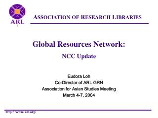 Global Resources Network: N CC Update Eudora Loh Co-Director of ARL GRN