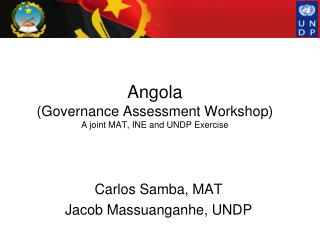 Angola (Governance Assessment Workshop) A joint MAT, INE and UNDP Exercise