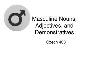 Masculine Nouns, Adjectives, and Demonstratives