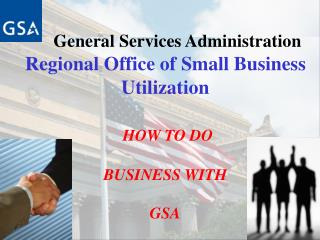 General Services Administration  Regional Office of Small Business Utilization   HOW TO DO   BUSINESS WITH   GSA