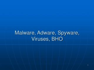 Malware, Adware, Spyware, Viruses, BHO