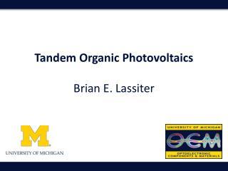 Tandem Organic Photovoltaics Brian E. Lassiter