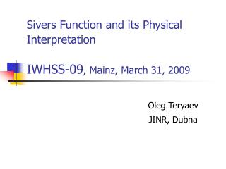Sivers Function and its Physical Interpretation   IWHSS-09 , Mainz, March 31, 2009