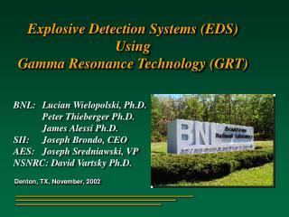 BNL:Lucian Wielopolski, Ph.D. Peter Thieberger Ph.D. James Alessi Ph.D. SII:Joseph Brondo, CEO