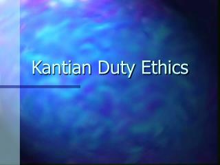 Kantian Duty Ethics