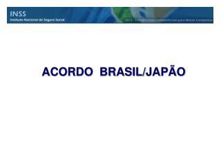 ACORDO  BRASIL/JAPÃO