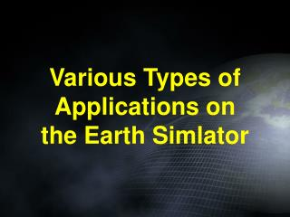 Various Types of  Applications on the Earth Simlator