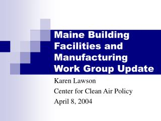 Maine Building Facilities and Manufacturing Work Group Update