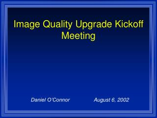 Image Quality Upgrade Kickoff Meeting