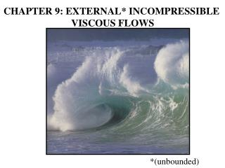 CHAPTER 9: EXTERNAL* INCOMPRESSIBLE  VISCOUS FLOWS