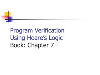 Program Verification Using Hoare�s Logic Book: Chapter 7