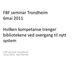 FBF seminar Trondheim 6mai 2011   Kari  Normo