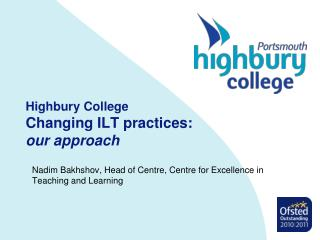 Highbury College Changing ILT practices:  our approach