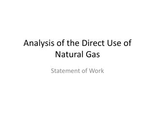 Analysis of the Direct Use of Natural Gas