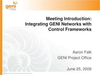 Meeting Introduction: Integrating GENI Networks with Control Frameworks