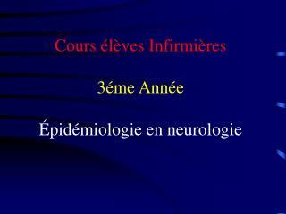 Enseignement en Neurologie Cours �l�ves Infirmi�res 3�me Ann�e �pid�miologie en neurologie