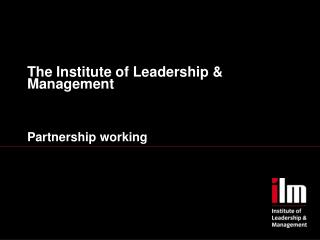 The Institute of Leadership & Management Partnership working