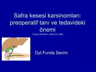 Safra kesesi karsinomları: preoperatif tanı ve tedavideki önemi Türkiye Klinikleri J Med Sci 1996