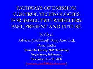 PATHWAYS OF EMISSION  CONTROL TECHNOLOGIES FOR SMALL TWO-WHEELERS: PAST, PRESENT AND FUTURE